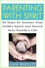 Parenting with Spirit : 30 Ways to Nurture Your Child's Spirituality and Enrich