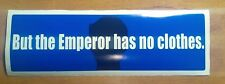 "anti Trump bumper sticker ""But the Emperor has no clothes."" Free ship-holing...."