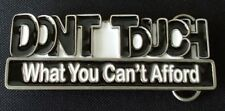 Don't Touch What You Can't Afford Belt Buckle
