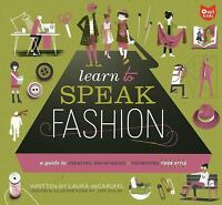 NEW Learn to Speak Fashion: A Guide to Creat.. 9781926973425 by deCarufel, Laura