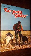 LE PETIT GIBIER - J.-C. Chantelat A. Rebattet 1984 - Chasse