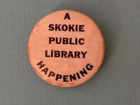 Vintage 1960's A Skokie Public Library Happening Button Pinback Pin Illinois