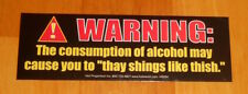 "Warning: The Consumption of Alchohol ""thay shings like thish� Bumper Sticker"