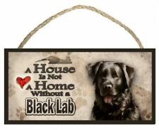 A House is not a Home without a Black Lab (Labrador) 10 x 5 Wooden Sign / Plaque