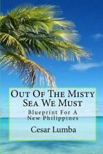 Out of the Misty Sea We Must : Blueprint for a New Philippines by Cesar Lumba...