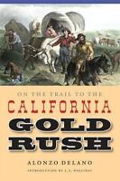 NEW - On the Trail to the California Gold Rush by Delano, Alonzo