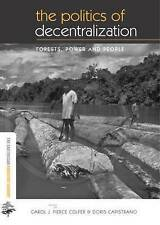 The Politics of Decentralization: Forests, Power and People (The Earthscan Fore