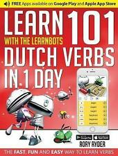 Learn 101 Dutch Verbs in 1 Day with the Learnbots: The Fast, Fun and Easy Way...