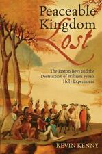 Peaceable Kingdom Lost: The Paxton Boys and the Destruction of William Penn's Ho