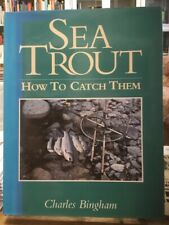 Sea Trout: How to Catch Them by Bingham, Charles Hardback Book