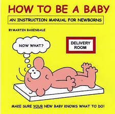 How to be a Baby: An Instruction Manual for Newborns by Martin Baxendale (Paper…