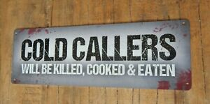 COLD CALLERS WILL BE KILLED COOKED & EATEN Tin metal sign Rustic style UK seller
