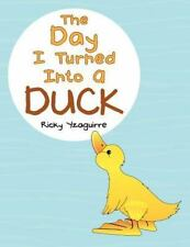 The Day I Turned into a Duck by Ricky Yzaguirre (2012, Paperback)