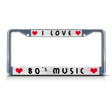 I LOVE 80'S MUSIC Metal License Plate Frame Tag Border Two Holes