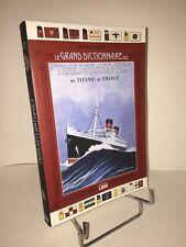 Le grand dictionnaire des Transatlantiques du Titanic au France par F. Codet