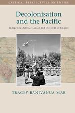 Decolonisation and the Pacific : Indigenous Globalisation and the Ends of Emp...