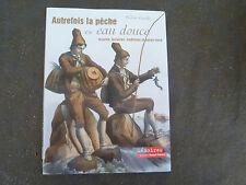 AUTREFOIS LA PECHE EN EAU DOUCE NELSON CAZEILS OUEST FRANCE 2003