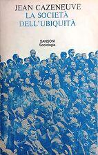 (Sociologia) J. Cazeneuve - LA SOCIETÀ DELL'UBIQUITÀ - I EDIZIONE - Sansoni 1975