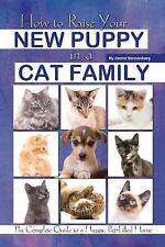 How to Raise Your New Puppy in a Cat Family: The Complete Guide to a H-ExLibrary