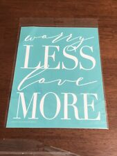 New Chalk Couture Transfer ~~ Worry Less Love More ~~