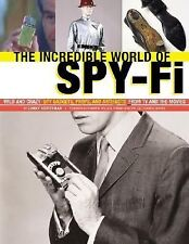 The Incredible World of Spy-Fi: Wild and Crazy Spy Gadgets, Props, and Artifacts