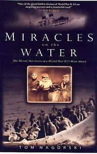 Miracles On The Water: The Heroic Survivors of a World War II U-Boat Attack.