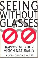 Seeing without Glasses: Improve Your Vision Naturally,Roberto Kaplan