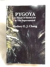 Pygoya: a novel of rebel art & the supernatural by Rodney E. J. Chang SIGNED