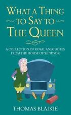 What a Thing to Say to the Queen: A collection of royal anecdotes from the House