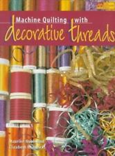 Machine Quilting with Decorative Threads by Maurine Noble and Elizabeth...