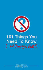 101 Things You Need to Know (and Some You Don't), Richard Horne, Tracey Turner,