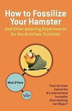 How to Fossilize Your Hamster: And Other Amazing Experiments for the-ExLibrary