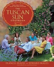 The Tuscan Sun Cookbook : Recipes from Our Italian Kitchen by Edward Mayes...