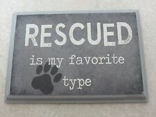 """Rescued Dog Sign - Rescued Is My Favorite Type - 10"""" x 7-1/4""""-2 choices to hang"""