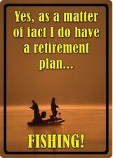 """17"""" X 12"""" TIN SIGN YES I DO HAVE A RETIREMENT PLAN FISHING METAL SIGN NEW"""