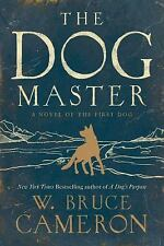 The Dog Master : A Novel of the First Dog by W. Bruce Cameron (2016, Paperback)