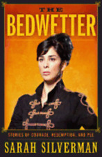 The Bedwetter: Stories of Courage, Redemption, and Pee by Sarah Silverman: Used