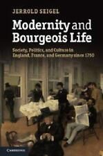 Modernity And Bourgeois Life: Society, Politics, And Culture In England, Fran...