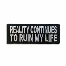 Embroidered Reality Continues to Ruin My Life Sew or Iron on Patch Biker Patch
