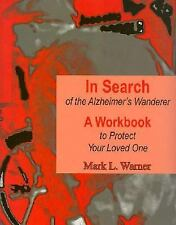 In Search of the Alzheimer's Wanderer: A Workbook to Protect Your Loved One