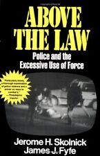 Above the Law Police and the Excessive Use of Forc
