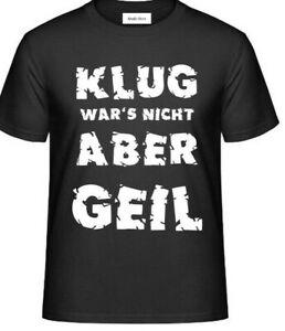 T-Shirt- KLUG WARS NICHT ABER GEIL