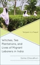 WITCHES, TEA PLANTATIONS, AND LIVES OF MIGRANT LABORERS IN INDIA - CHAUDHURI, SO
