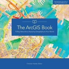 The ArcGIS Book: 10 Big Ideas about Applying Geography to Your World (The ArcGIS
