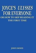 Joyce's Ulysses for Everyone : Or How to Skip Reading It the First Time by...