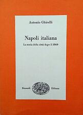 ANTONIO GHIRELLI NAPOLI ITALIANA STORIA DELLA CITTà DOPO IL 1860 EINAUDI 1977