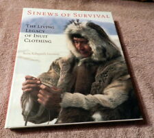 Sinews of Survival : The Living Legacy of Inuit Clothing Fur Skin Parkas Boots