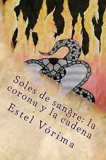 Soles de Sangre: la Corona y la Cadena by Estel Vorima (2016, Paperback)