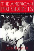 The American Presidents. Heroic Leadership from Kennedy to Clinton by Ropert, Jo