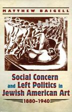 Social Concern and Left Politics in Jewish American Art : 1880-1940: By Baige...